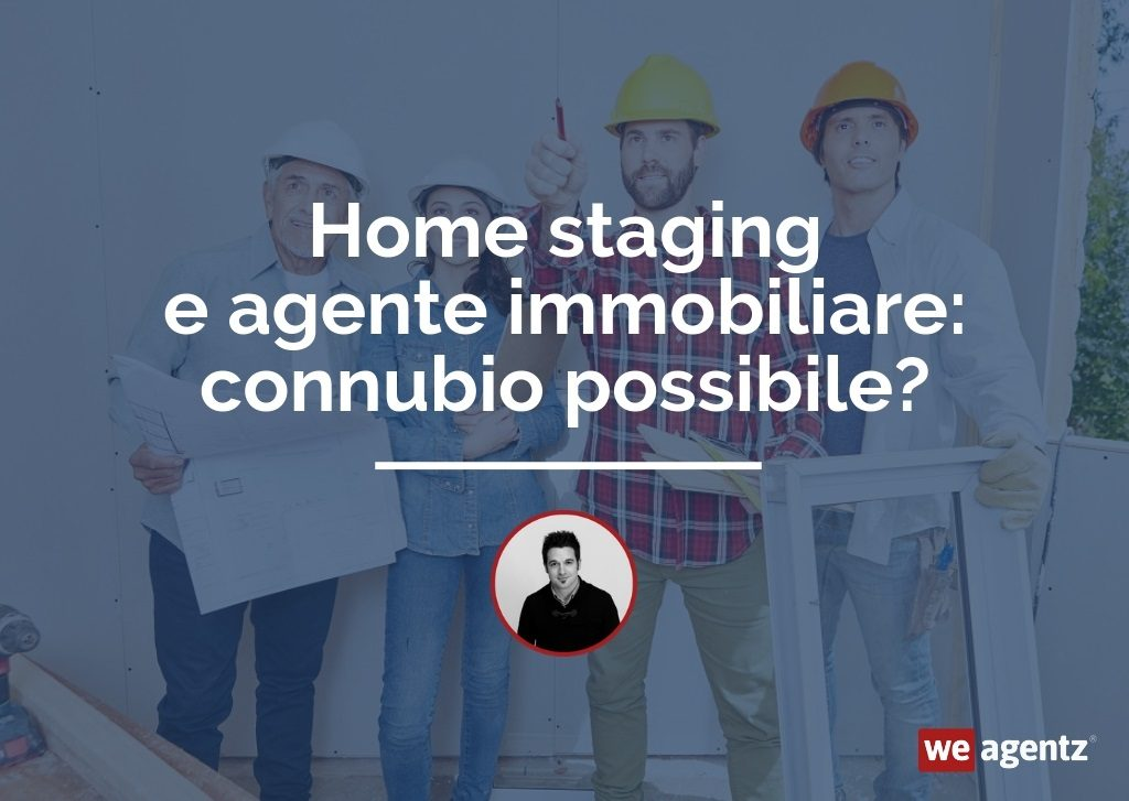 Home staging e agente immobiliare: connubio possibile?