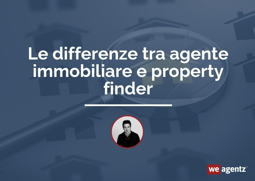 Le differenze tra agente immobiliare e property finder