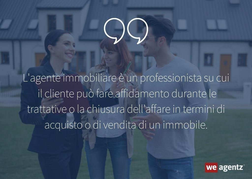 L'agente immobiliare è un professionista su cui il cliente può fare affidamento durante le trattative o la chiusura dell'affare